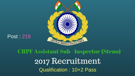 CRPF Recruitment Assistant Sub-Inspector (Steno) – 219 Post | 10 + 2 Pass